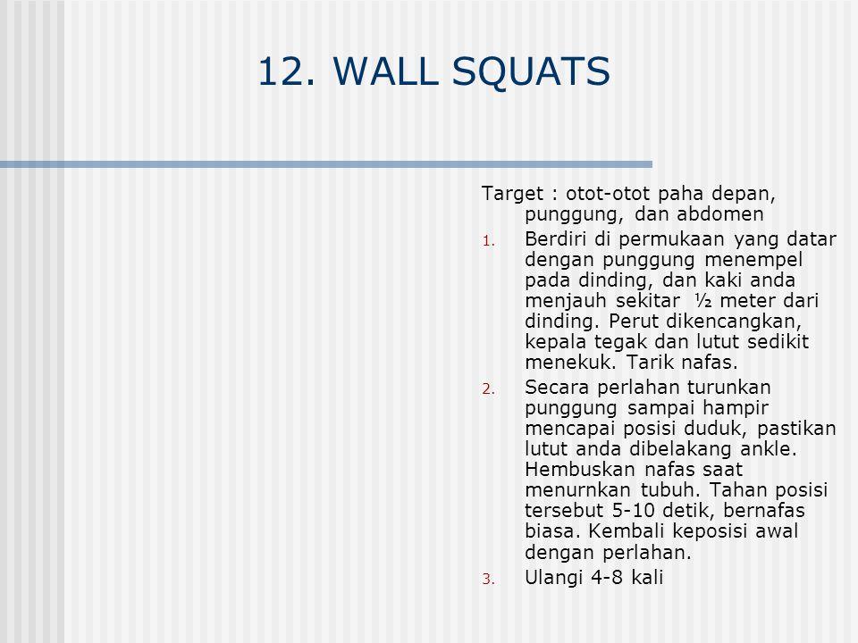 12. WALL SQUATS Target : otot-otot paha depan, punggung, dan abdomen 1. Berdiri di permukaan yang datar dengan punggung menempel pada dinding, dan kak