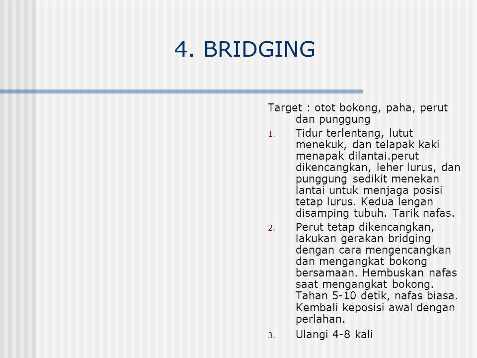 4. BRIDGING Target : otot bokong, paha, perut dan punggung 1. Tidur terlentang, lutut menekuk, dan telapak kaki menapak dilantai.perut dikencangkan, l