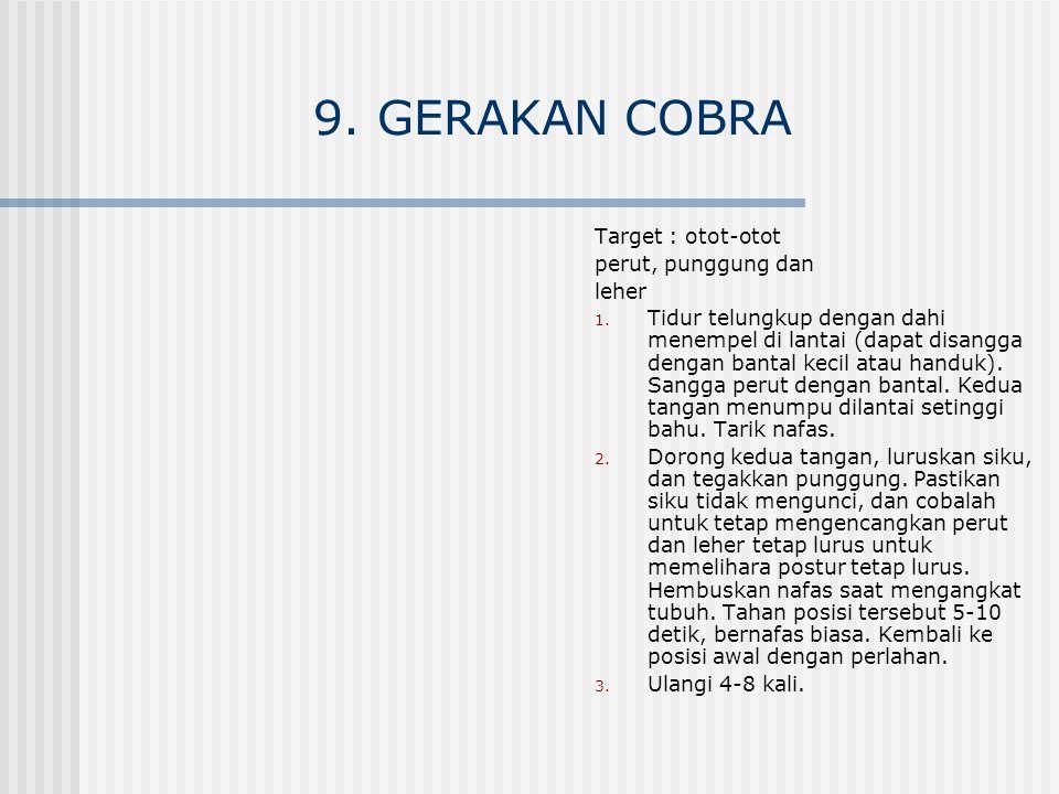 9. GERAKAN COBRA Target : otot-otot perut, punggung dan leher 1. Tidur telungkup dengan dahi menempel di lantai (dapat disangga dengan bantal kecil at
