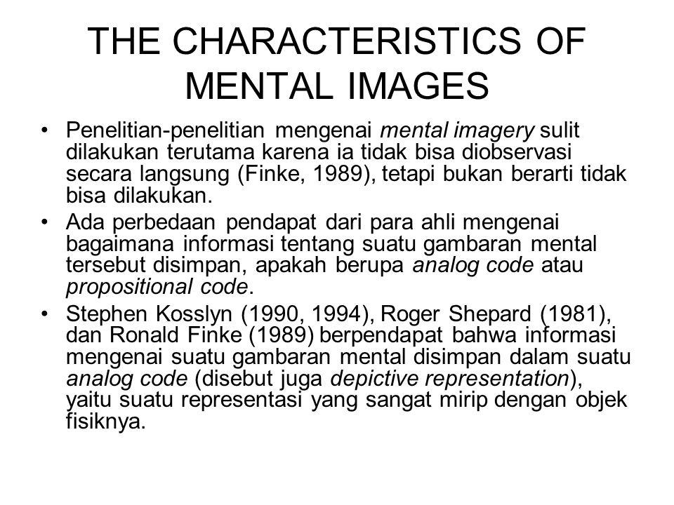 THE CHARACTERISTICS OF MENTAL IMAGES Penelitian-penelitian mengenai mental imagery sulit dilakukan terutama karena ia tidak bisa diobservasi secara la