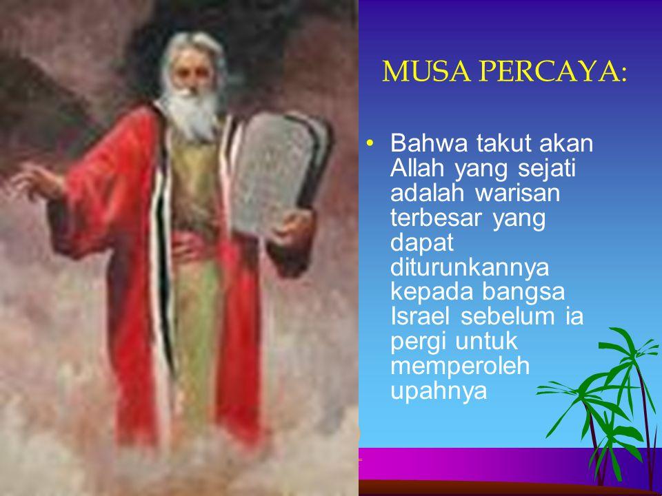 MUSA PERCAYA: Bahwa takut akan Allah yang sejati adalah warisan terbesar yang dapat diturunkannya kepada bangsa Israel sebelum ia pergi untuk memperol