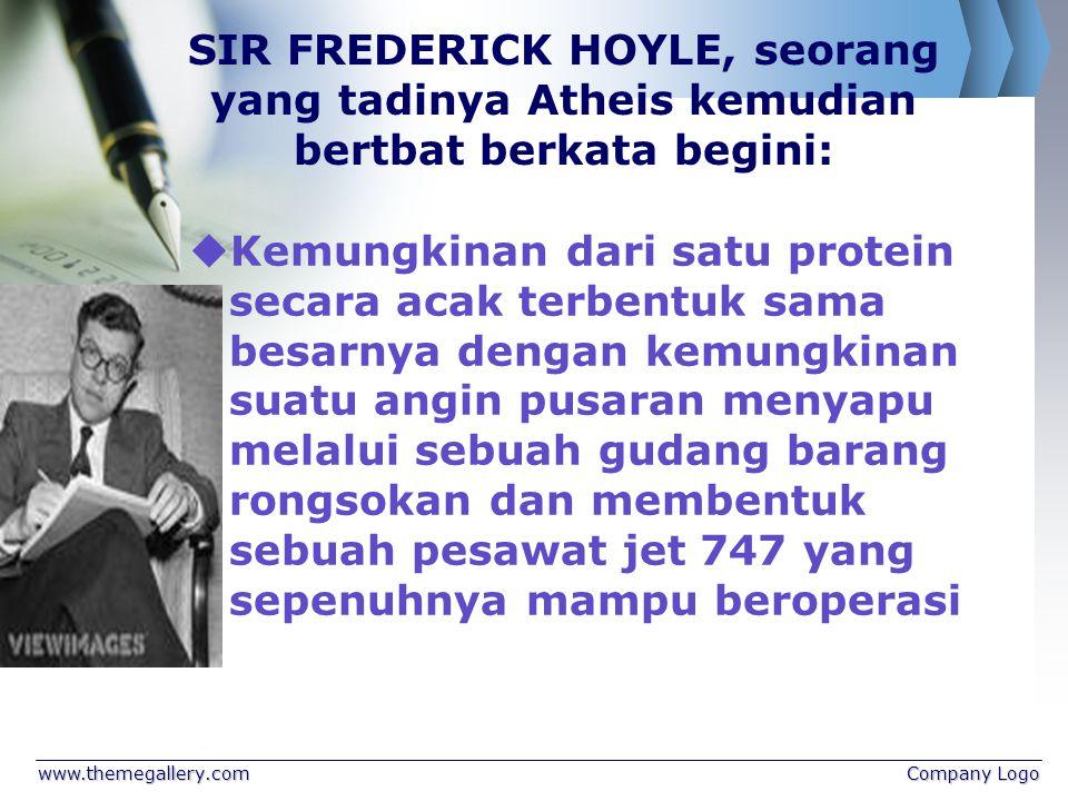 www.themegallery.comCompany Logo SIR FREDERICK HOYLE, seorang yang tadinya Atheis kemudian bertbat berkata begini:  Kemungkinan dari satu protein sec