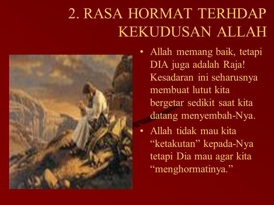 2. RASA HORMAT TERHDAP KEKUDUSAN ALLAH Allah memang baik, tetapi DIA juga adalah Raja! Kesadaran ini seharusnya membuat lutut kita bergetar sedikit sa