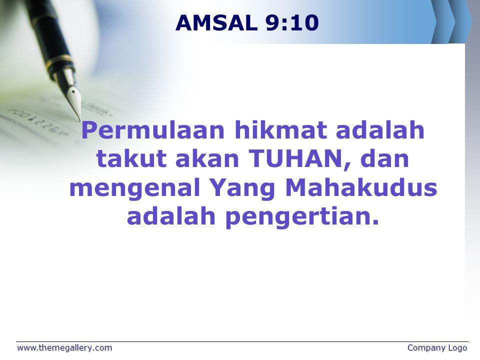 www.themegallery.comCompany Logo AMSAL 9:10 Permulaan hikmat adalah takut akan TUHAN, dan mengenal Yang Mahakudus adalah pengertian.