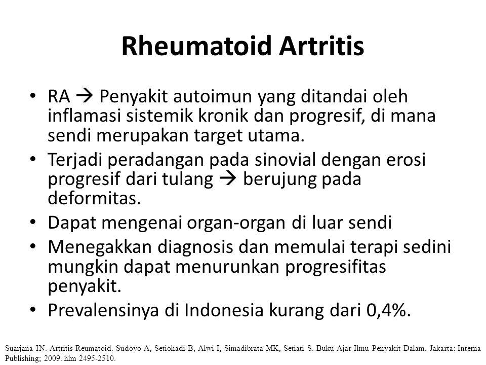 Rheumatoid Artritis RA  Penyakit autoimun yang ditandai oleh inflamasi sistemik kronik dan progresif, di mana sendi merupakan target utama. Terjadi p