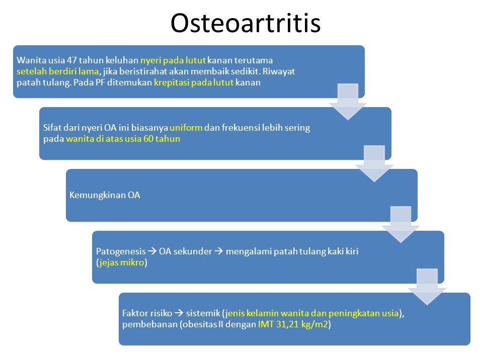 Osteoartritis Wanita usia 47 tahun keluhan nyeri pada lutut kanan terutama setelah berdiri lama, jika beristirahat akan membaik sedikit. Riwayat patah