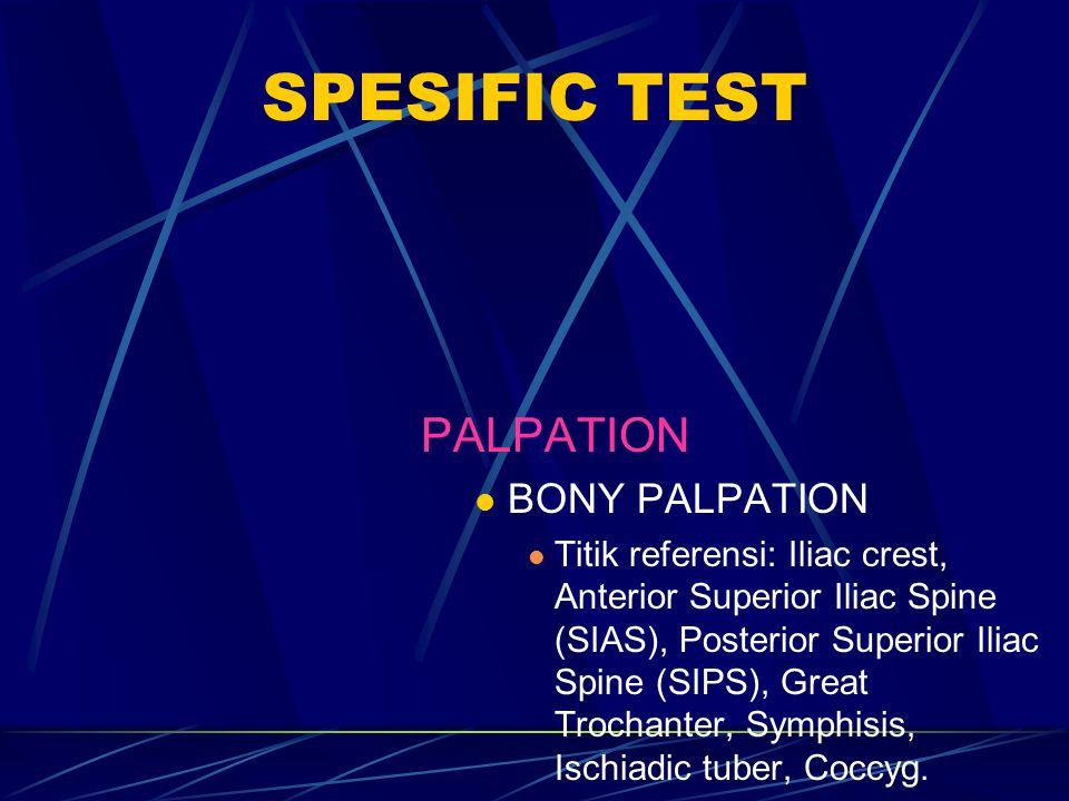 SPESIFIC TEST PALPATION BONY PALPATION Titik referensi: Iliac crest, Anterior Superior Iliac Spine (SIAS), Posterior Superior Iliac Spine (SIPS), Grea