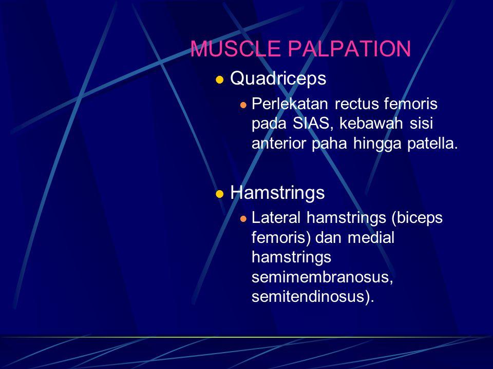 MUSCLE PALPATION Quadriceps Perlekatan rectus femoris pada SIAS, kebawah sisi anterior paha hingga patella. Hamstrings Lateral hamstrings (biceps femo