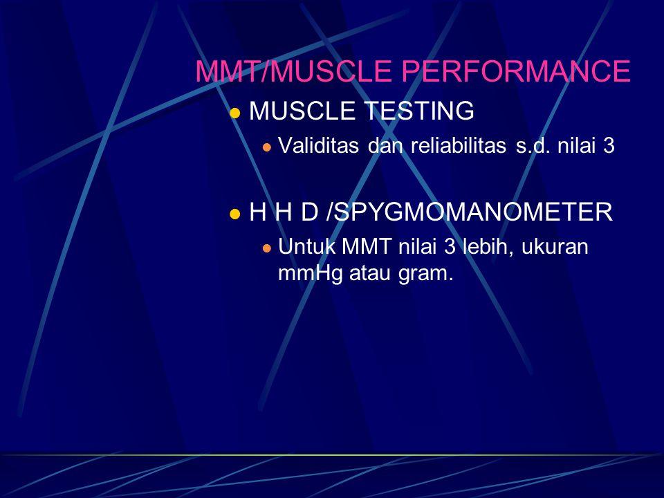 MMT/MUSCLE PERFORMANCE MUSCLE TESTING Validitas dan reliabilitas s.d. nilai 3 H H D /SPYGMOMANOMETER Untuk MMT nilai 3 lebih, ukuran mmHg atau gram.