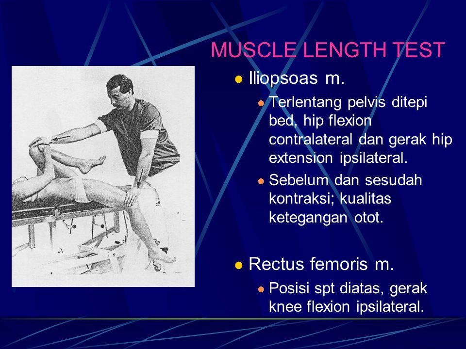 MUSCLE LENGTH TEST Iliopsoas m. Terlentang pelvis ditepi bed, hip flexion contralateral dan gerak hip extension ipsilateral. Sebelum dan sesudah kontr