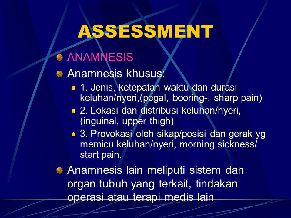 ASSESSMENT ANAMNESIS Anamnesis khusus: 1. Jenis, ketepatan waktu dan durasi keluhan/nyeri,(pegal, booring-, sharp pain) 2. Lokasi dan distribusi keluh