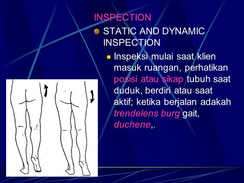 TOTAL, SEGMENTAL AND LOKAL INSPECTION Perhatikan posisi dan sikap trunk- pelvic-hip-leg-foot (quadrant), coxa valga/vara, genu valgus-varus, flat- hollow foot (segmental), serta pelvic- hip secara tersendiri (lokal).