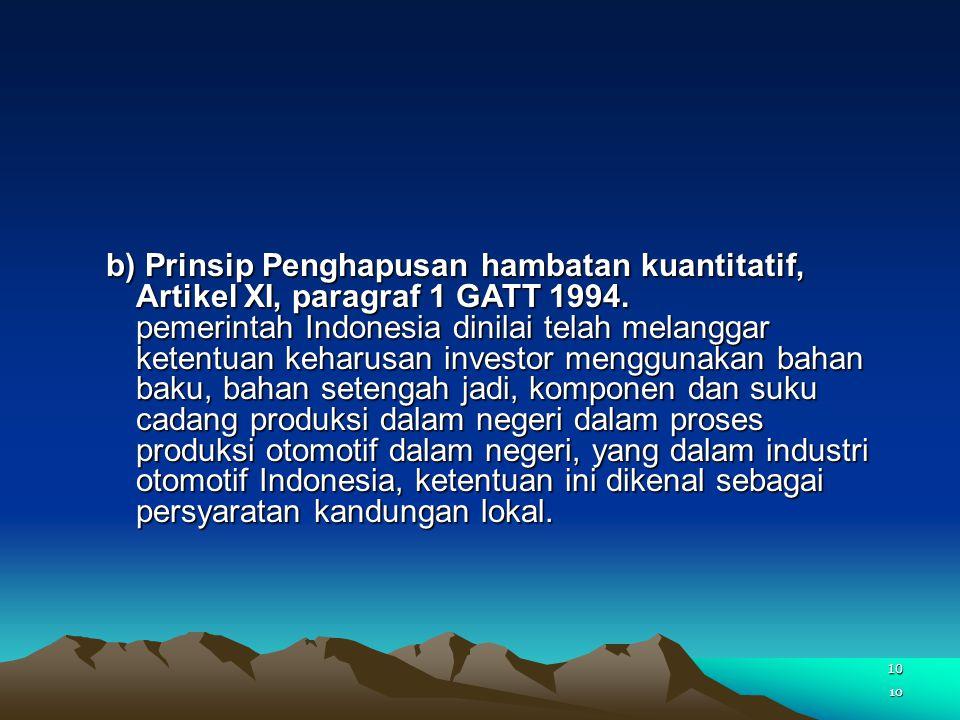 10 b) Prinsip Penghapusan hambatan kuantitatif, Artikel XI, paragraf 1 GATT 1994. pemerintah Indonesia dinilai telah melanggar ketentuan keharusan inv