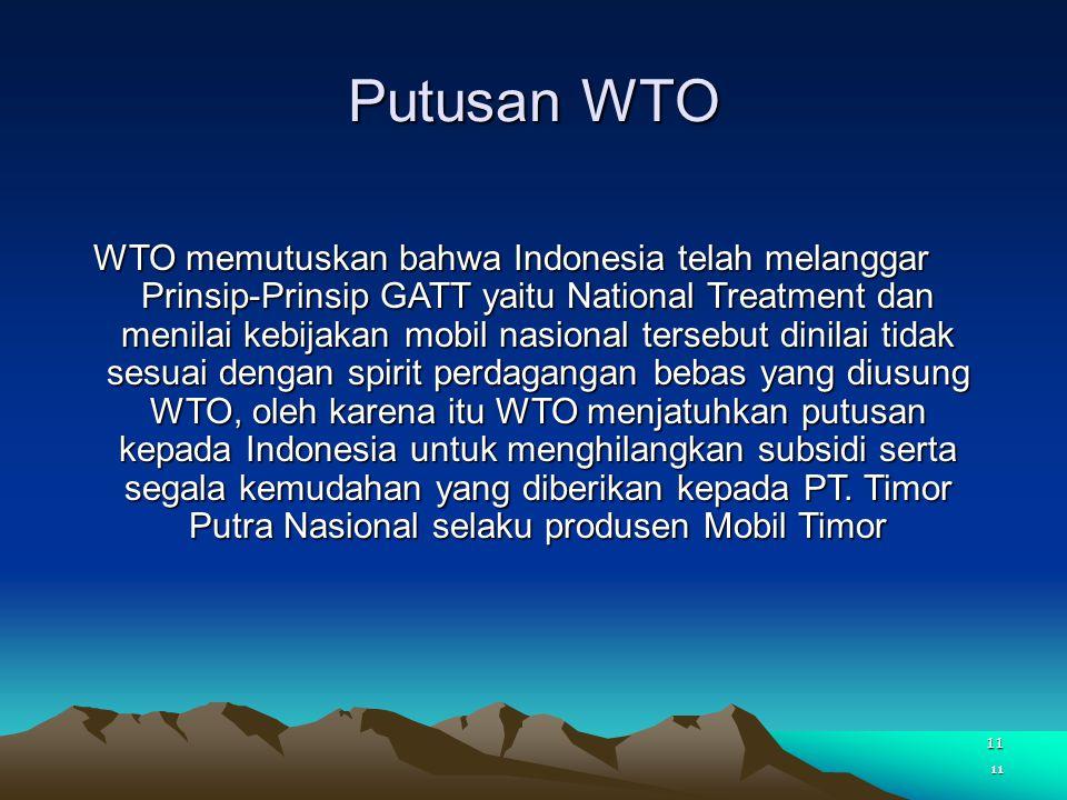 11 Putusan WTO WTO memutuskan bahwa Indonesia telah melanggar Prinsip-Prinsip GATT yaitu National Treatment dan menilai kebijakan mobil nasional terse