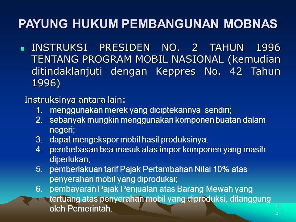 2 PAYUNG HUKUM PEMBANGUNAN MOBNAS INSTRUKSI PRESIDEN NO. 2 TAHUN 1996 TENTANG PROGRAM MOBIL NASIONAL (kemudian ditindaklanjuti dengan Keppres No. 42 T