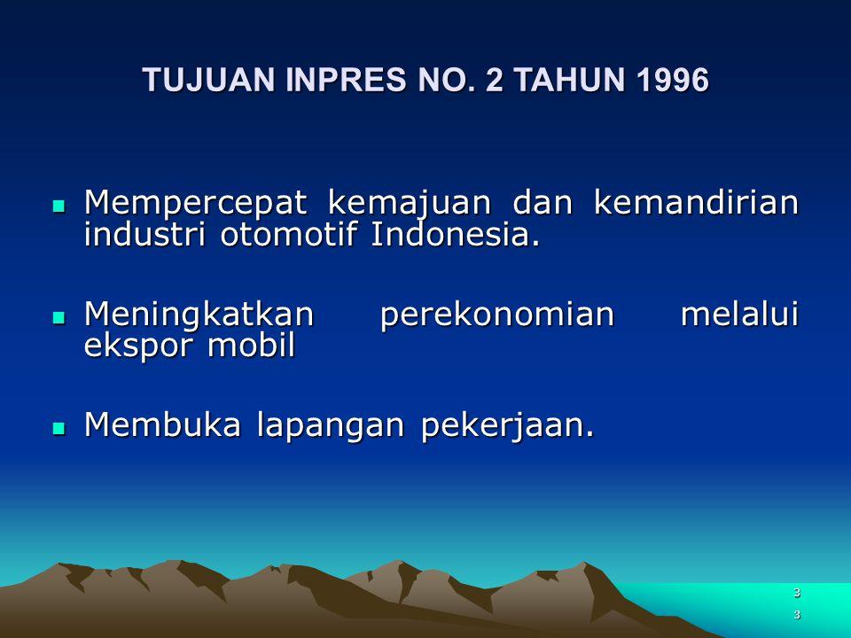 3 TUJUAN INPRES NO. 2 TAHUN 1996 Mempercepat kemajuan dan kemandirian industri otomotif Indonesia. Mempercepat kemajuan dan kemandirian industri otomo