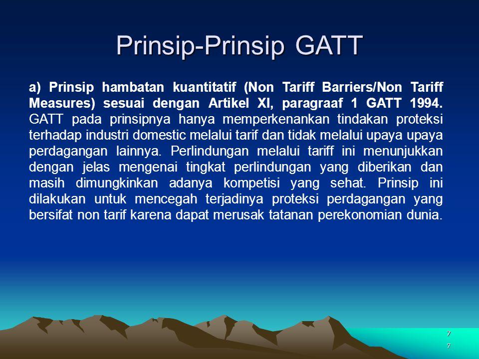 7 Prinsip-Prinsip GATT 7 a) Prinsip hambatan kuantitatif (Non Tariff Barriers/Non Tariff Measures) sesuai dengan Artikel XI, paragraaf 1 GATT 1994. GA