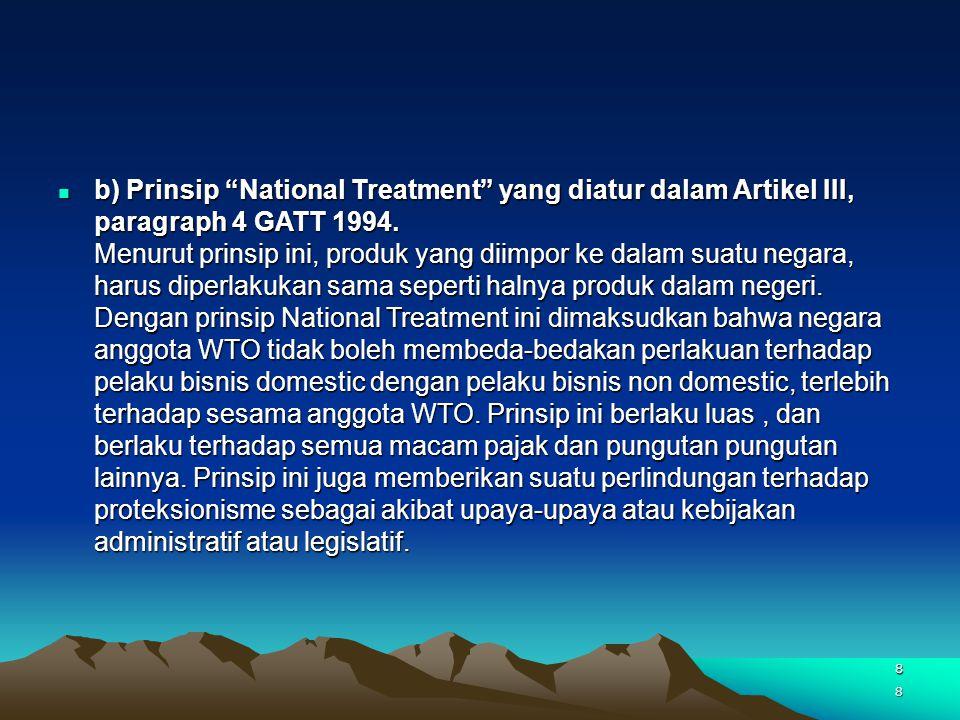 """8 b) Prinsip """"National Treatment"""" yang diatur dalam Artikel III, paragraph 4 GATT 1994. Menurut prinsip ini, produk yang diimpor ke dalam suatu negara"""