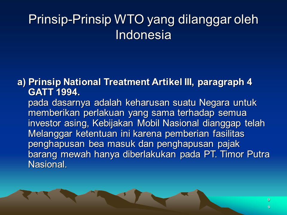 9 Prinsip-Prinsip WTO yang dilanggar oleh Indonesia a) Prinsip National Treatment Artikel III, paragraph 4 GATT 1994. pada dasarnya adalah keharusan s