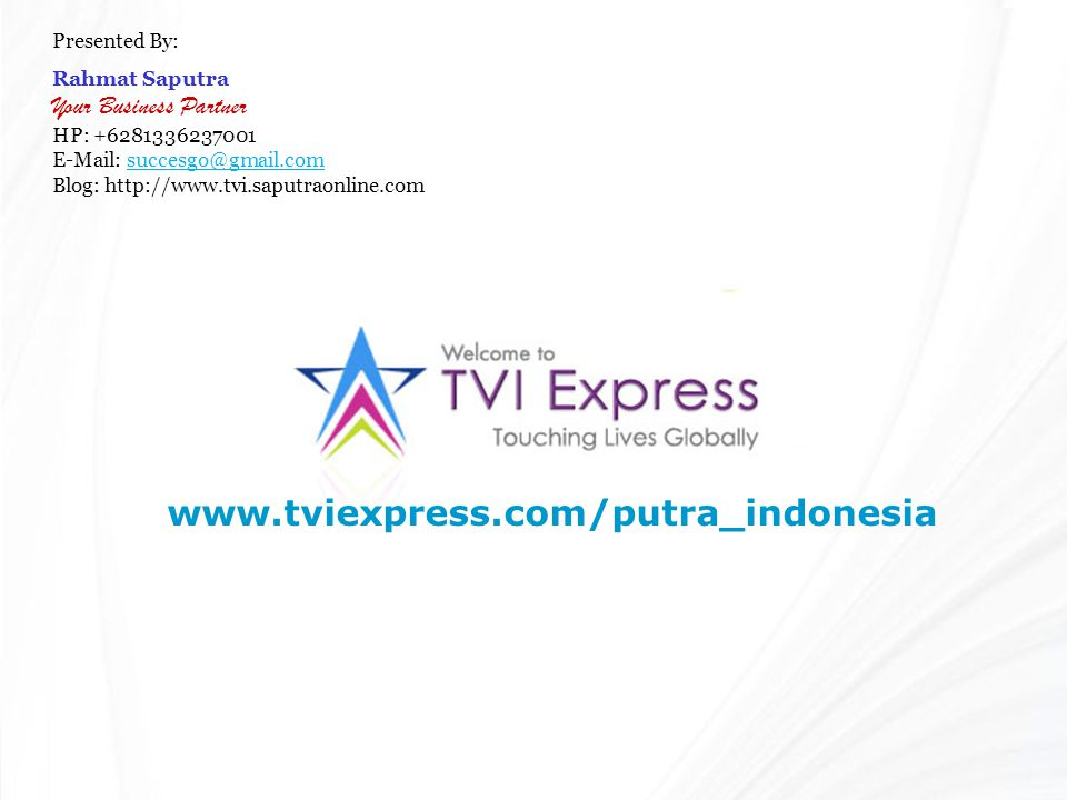 www.tviexpress.com/putra_indonesia Presented By: Rahmat Saputra Your Business Partner HP: +6281336237001 E-Mail: succesgo@gmail.comsuccesgo@gmail.com