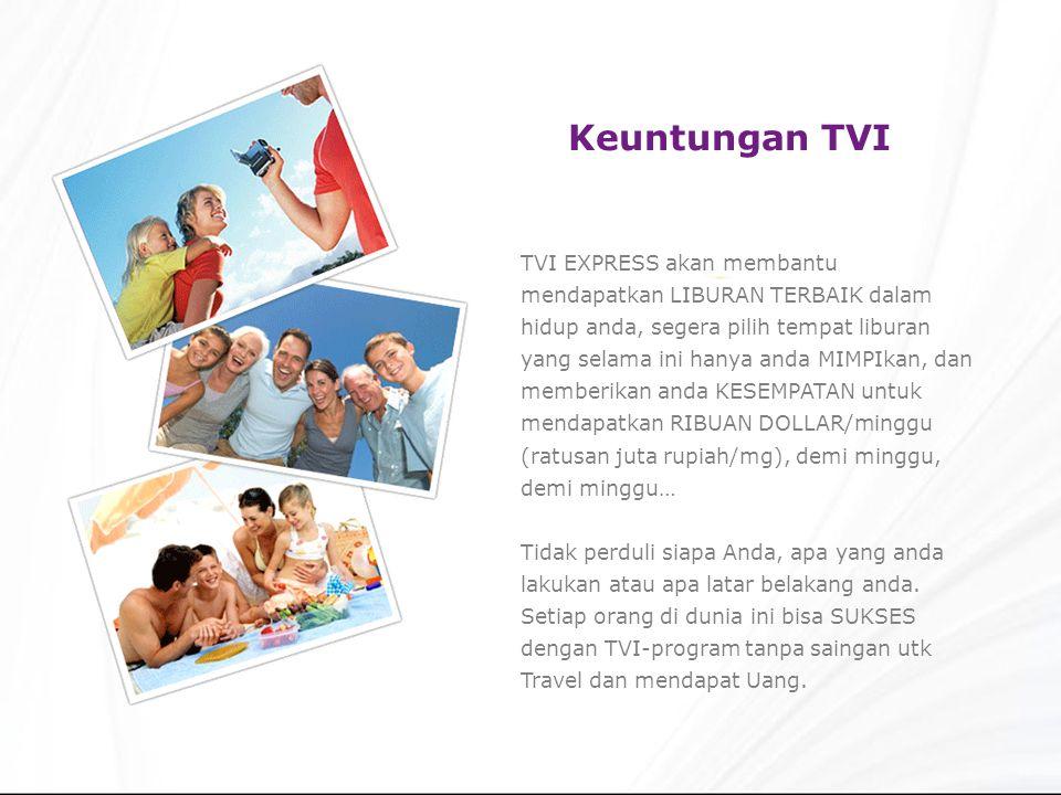 Keuntungan TVI TVI EXPRESS akan membantu mendapatkan LIBURAN TERBAIK dalam hidup anda, segera pilih tempat liburan yang selama ini hanya anda MIMPIkan