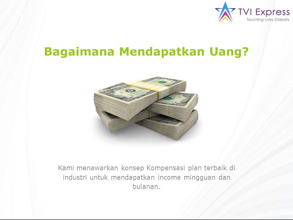 Bagaimana Mendapatkan Uang? Kami menawarkan konsep Kompensasi plan terbaik di industri untuk mendapatkan income mingguan dan bulanan.