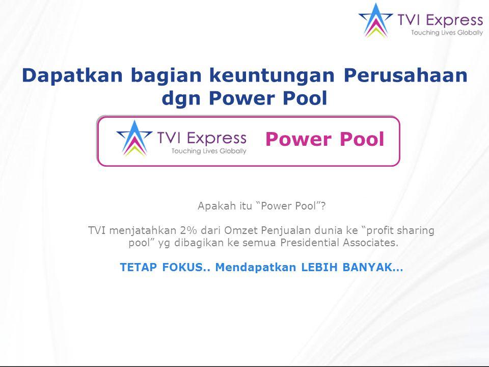 """Power Pool Apakah itu """"Power Pool""""? TVI menjatahkan 2% dari Omzet Penjualan dunia ke """"profit sharing pool"""" yg dibagikan ke semua Presidential Associat"""