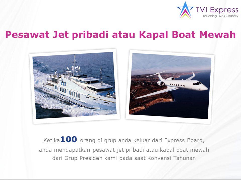 Pesawat Jet pribadi atau Kapal Boat Mewah Ketika 100 orang di grup anda keluar dari Express Board, anda mendapatkan pesawat jet pribadi atau kapal boa