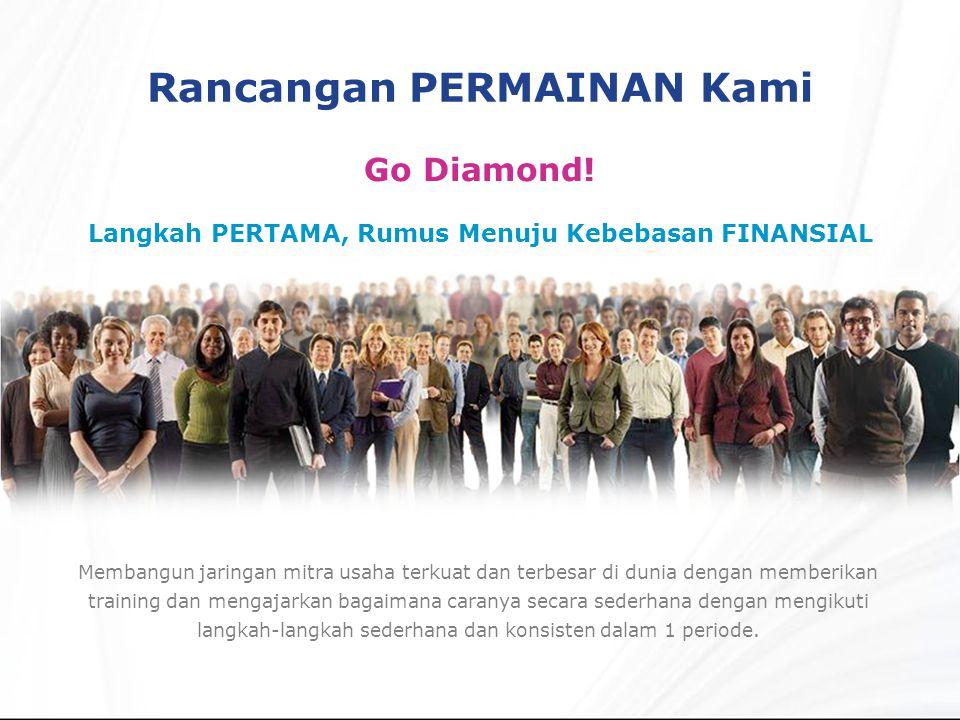Rancangan PERMAINAN Kami Go Diamond! Langkah PERTAMA, Rumus Menuju Kebebasan FINANSIAL Membangun jaringan mitra usaha terkuat dan terbesar di dunia de