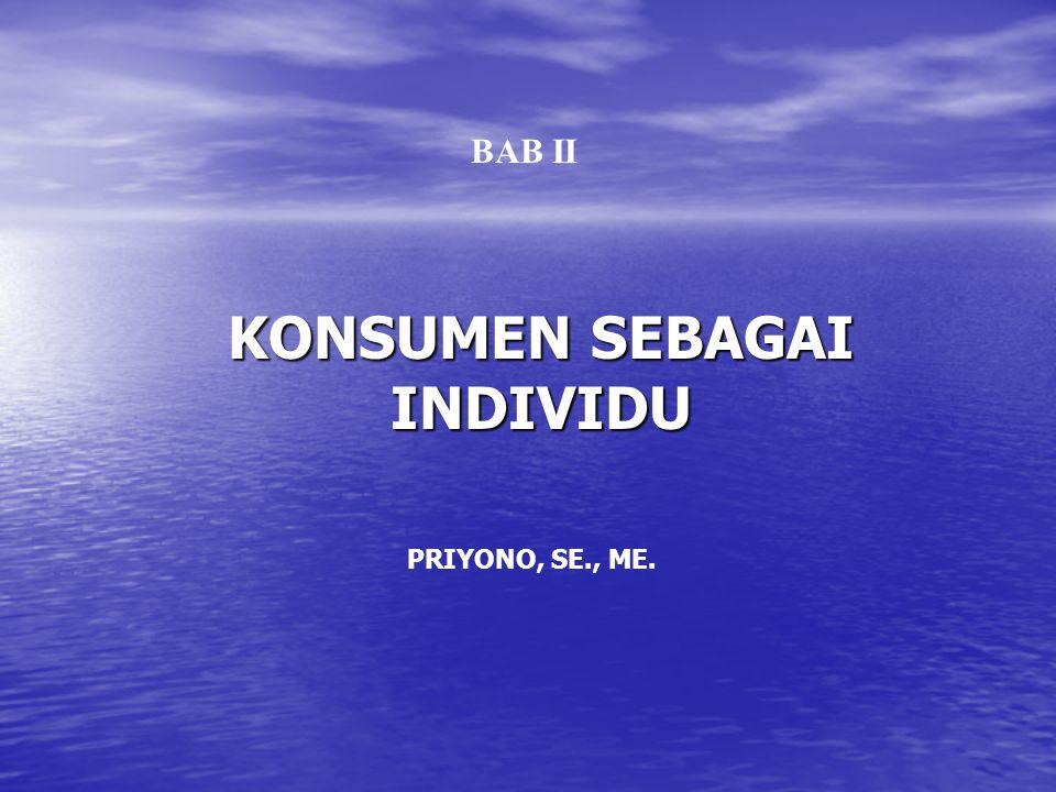 KONSUMEN SEBAGAI INDIVIDU BAB II PRIYONO, SE., ME.