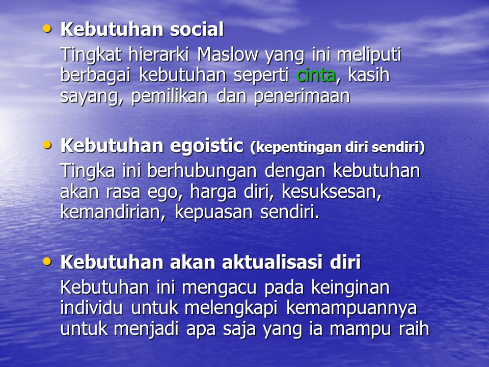 Kebutuhan social Kebutuhan social Tingkat hierarki Maslow yang ini meliputi berbagai kebutuhan seperti cinta, kasih sayang, pemilikan dan penerimaan K