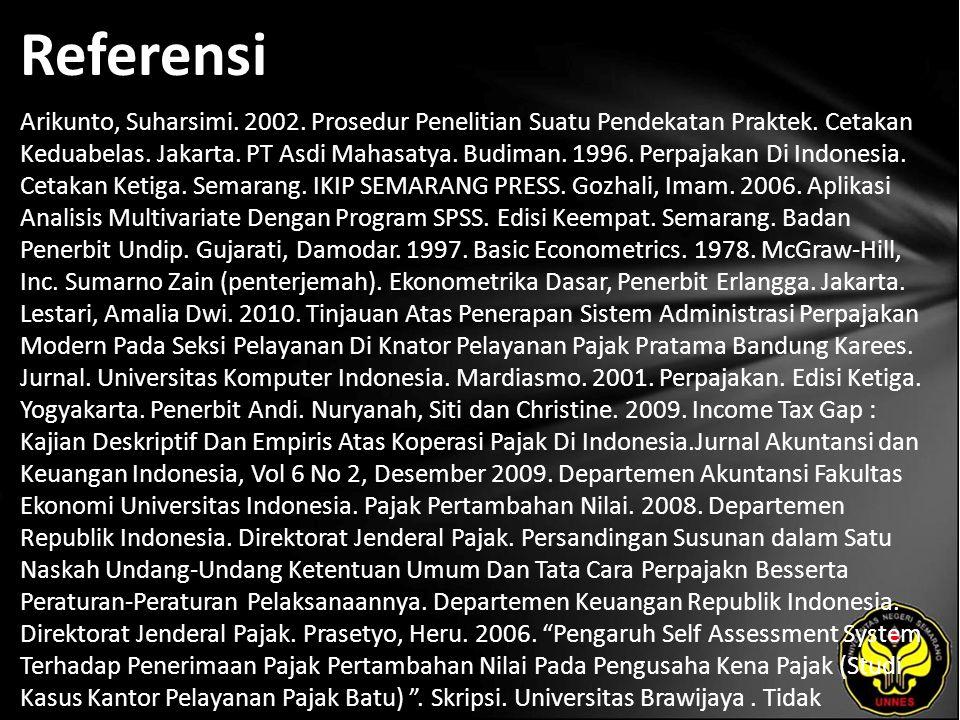 Referensi Arikunto, Suharsimi. 2002. Prosedur Penelitian Suatu Pendekatan Praktek. Cetakan Keduabelas. Jakarta. PT Asdi Mahasatya. Budiman. 1996. Perp