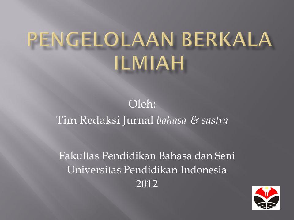 Oleh: Tim Redaksi Jurnal bahasa & sastra Fakultas Pendidikan Bahasa dan Seni Universitas Pendidikan Indonesia 2012
