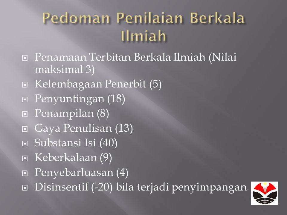  Penamaan Terbitan Berkala Ilmiah (Nilai maksimal 3)  Kelembagaan Penerbit (5)  Penyuntingan (18)  Penampilan (8)  Gaya Penulisan (13)  Substansi Isi (40)  Keberkalaan (9)  Penyebarluasan (4)  Disinsentif (-20) bila terjadi penyimpangan