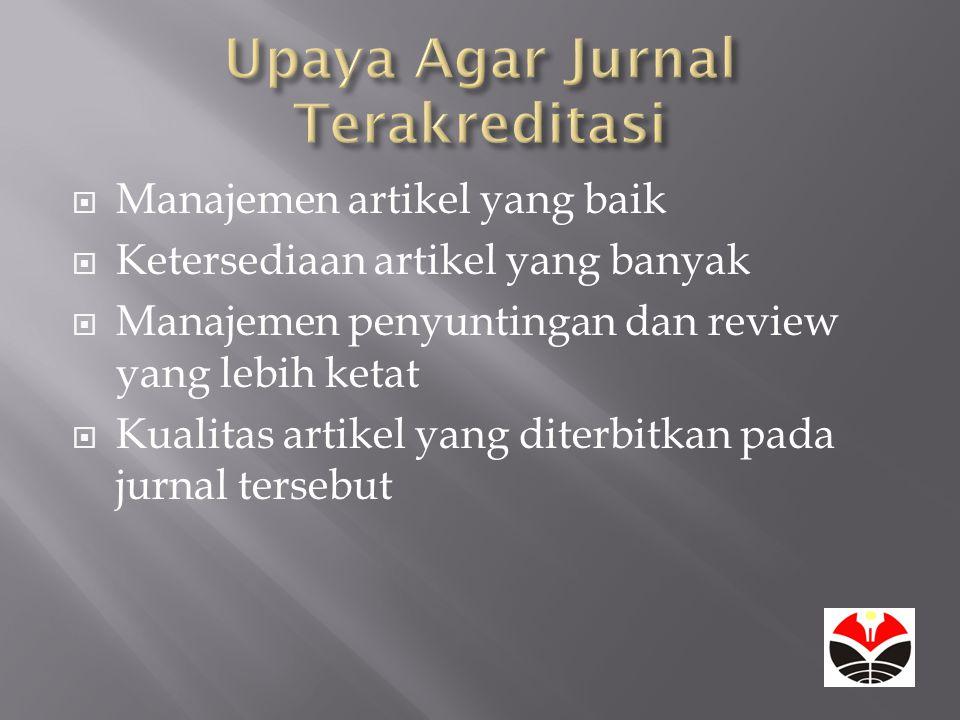  Manajemen artikel yang baik  Ketersediaan artikel yang banyak  Manajemen penyuntingan dan review yang lebih ketat  Kualitas artikel yang diterbitkan pada jurnal tersebut