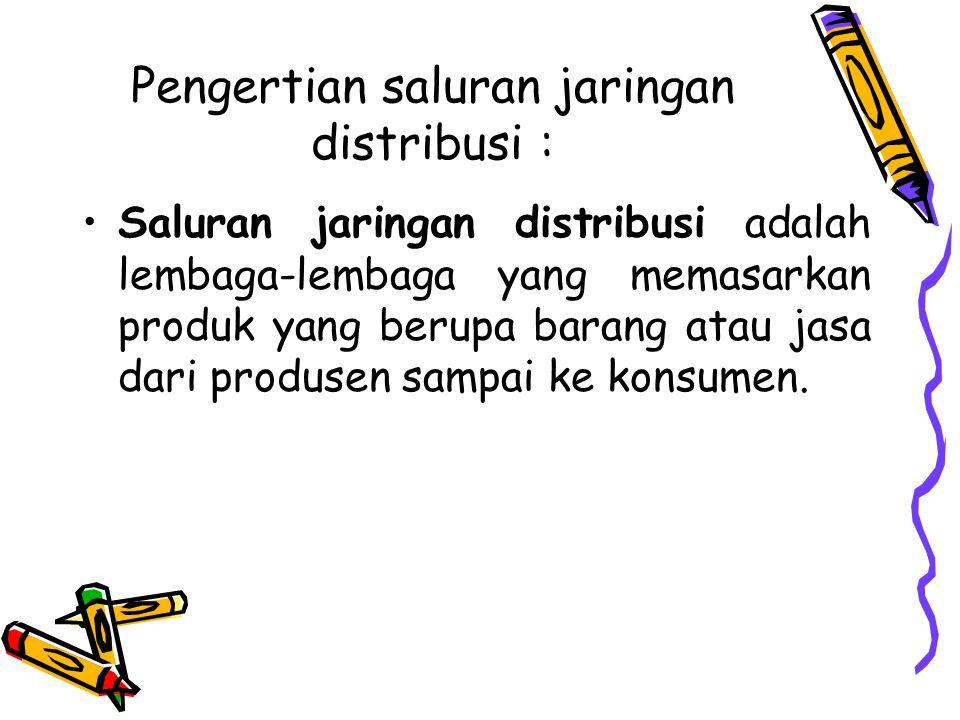 Pengertian saluran jaringan distribusi : Saluran jaringan distribusi adalah lembaga-lembaga yang memasarkan produk yang berupa barang atau jasa dari p
