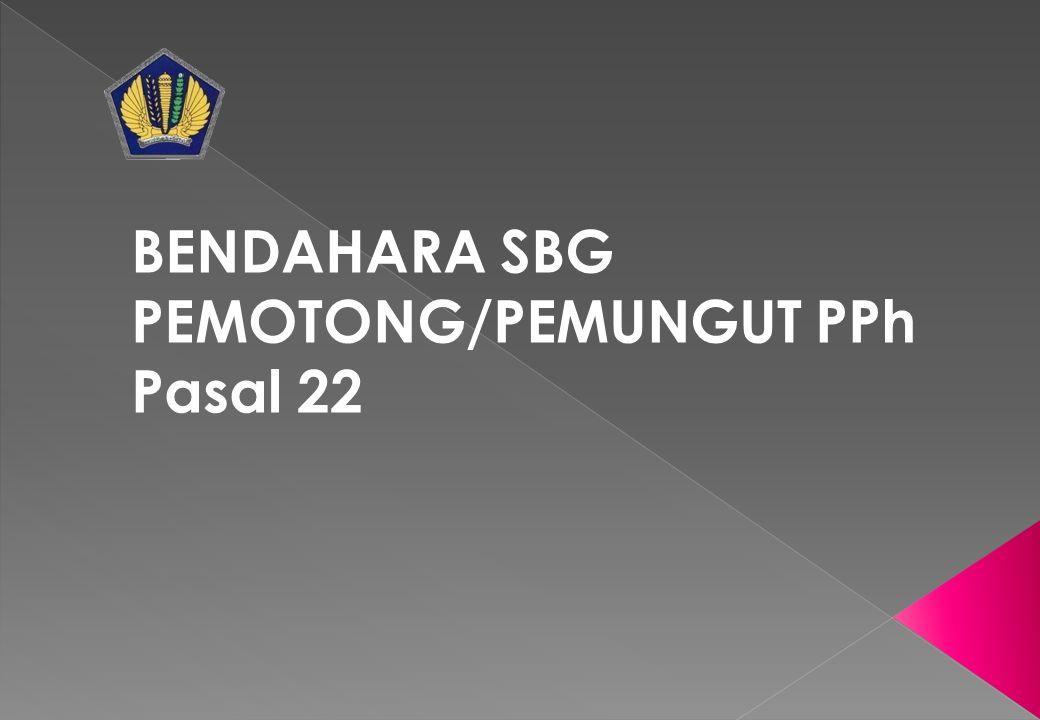 BENDAHARA SBG PEMOTONG/PEMUNGUT PPh Pasal 22