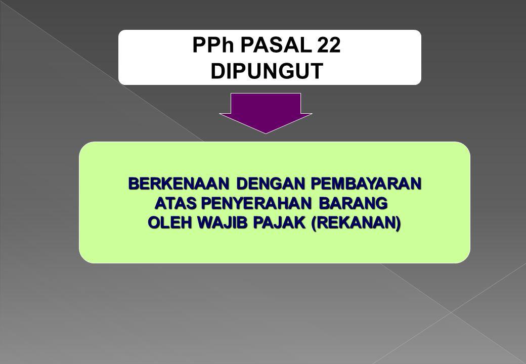 PPh PASAL 22 DIPUNGUT BERKENAAN DENGAN PEMBAYARAN ATAS PENYERAHAN BARANG OLEH WAJIB PAJAK (REKANAN)