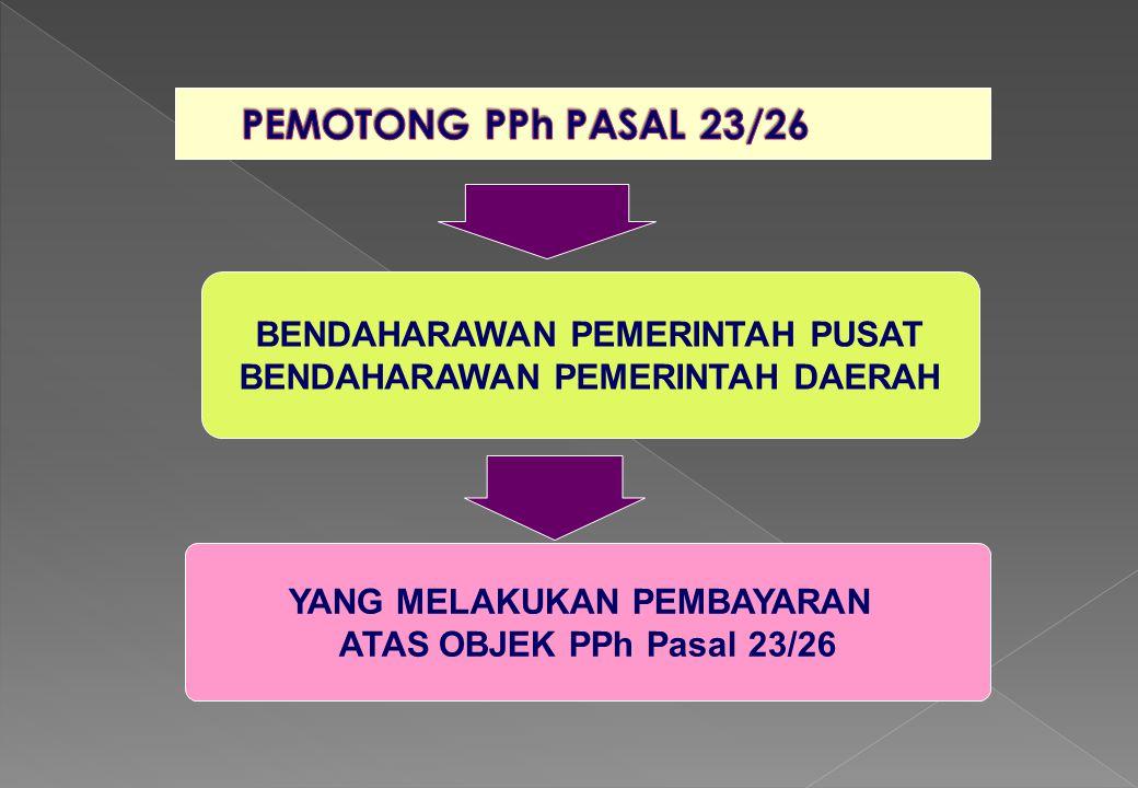 BENDAHARAWAN PEMERINTAH PUSAT BENDAHARAWAN PEMERINTAH DAERAH YANG MELAKUKAN PEMBAYARAN ATAS OBJEK PPh Pasal 23/26