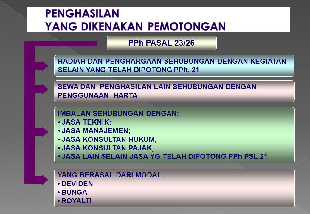 PPh PASAL 23/26 HADIAH DAN PENGHARGAAN SEHUBUNGAN DENGAN KEGIATAN SELAIN YANG TELAH DIPOTONG PPh. 21 SEWA DAN PENGHASILAN LAIN SEHUBUNGAN DENGAN PENGG