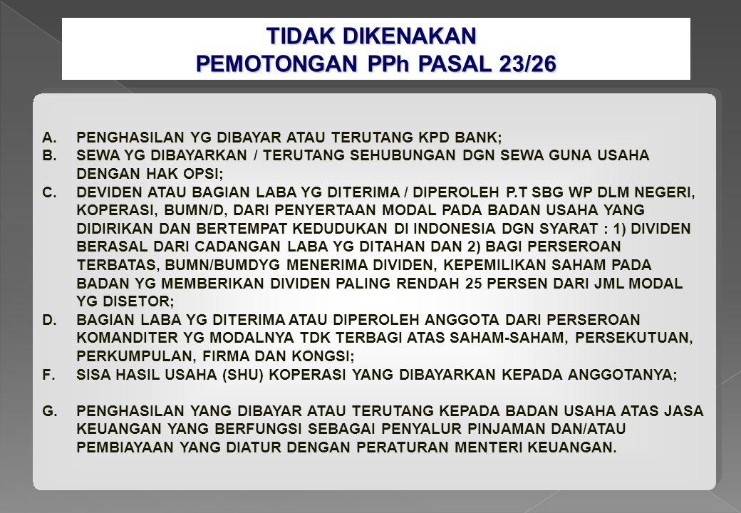TIDAK DIKENAKAN PEMOTONGAN PPh PASAL 23/26 A. PENGHASILAN YG DIBAYAR ATAU TERUTANG KPD BANK; B. SEWA YG DIBAYARKAN / TERUTANG SEHUBUNGAN DGN SEWA GUNA