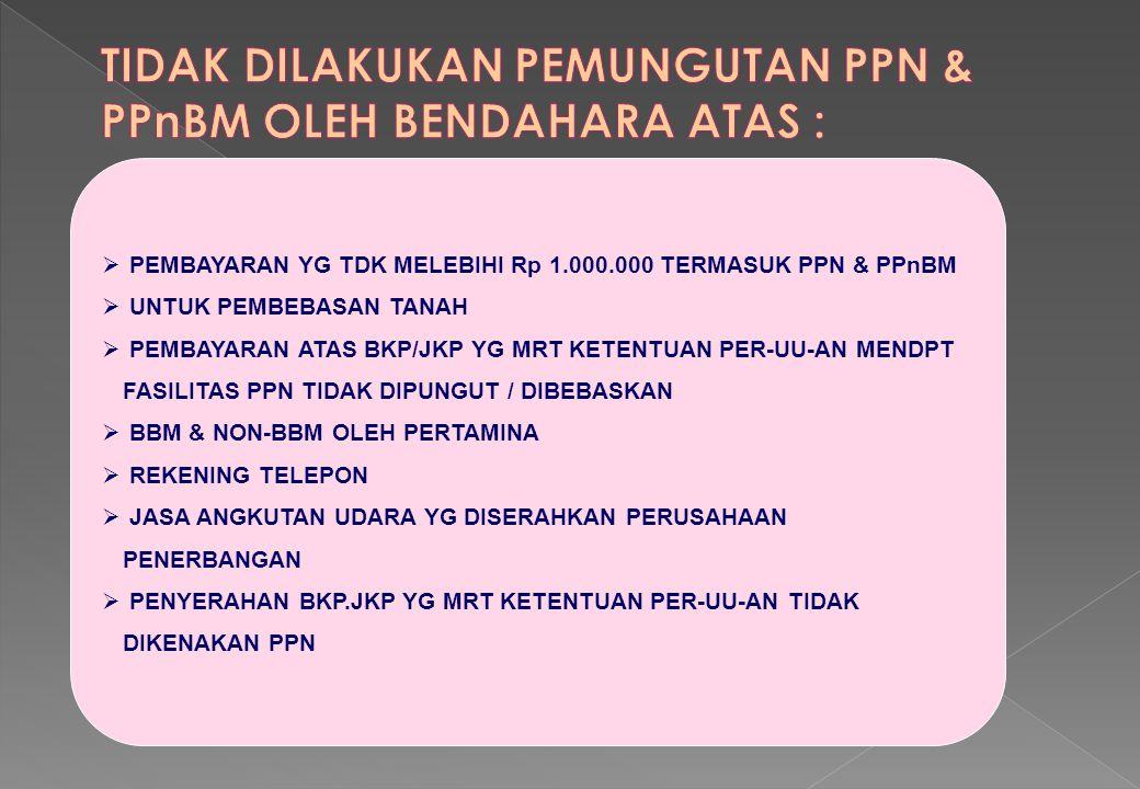  PEMBAYARAN YG TDK MELEBIHI Rp 1.000.000 TERMASUK PPN & PPnBM  UNTUK PEMBEBASAN TANAH  PEMBAYARAN ATAS BKP/JKP YG MRT KETENTUAN PER-UU-AN MENDPT FA