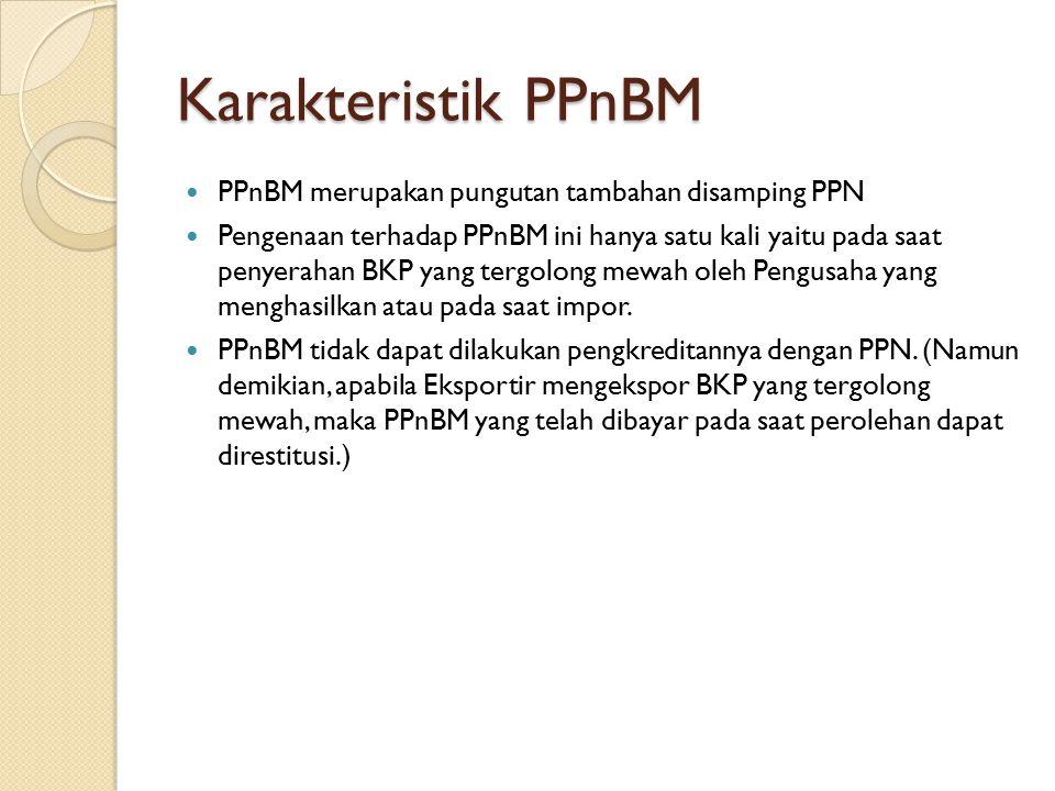 Karakteristik PPnBM PPnBM merupakan pungutan tambahan disamping PPN Pengenaan terhadap PPnBM ini hanya satu kali yaitu pada saat penyerahan BKP yang t