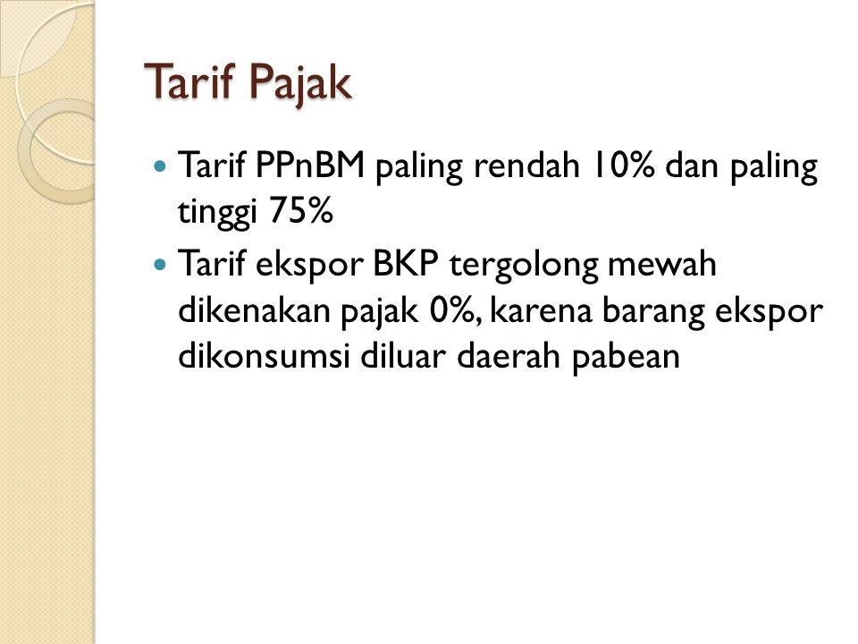 Tarif Pajak Tarif PPnBM paling rendah 10% dan paling tinggi 75% Tarif ekspor BKP tergolong mewah dikenakan pajak 0%, karena barang ekspor dikonsumsi d