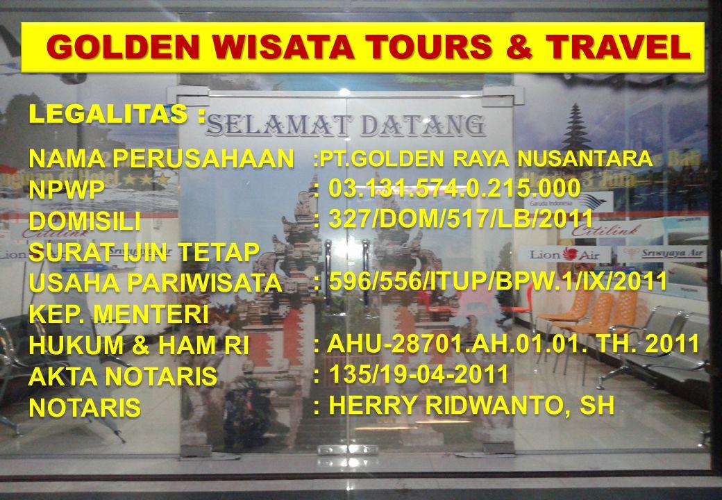 GOLDEN WISATA TOURS & TRAVEL GOLDEN WISATA TOURS & TRAVEL LEGALITAS : NAMA PERUSAHAAN NPWP DOMISILI SURAT IJIN TETAP USAHA PARIWISATA KEP. MENTERI HUK