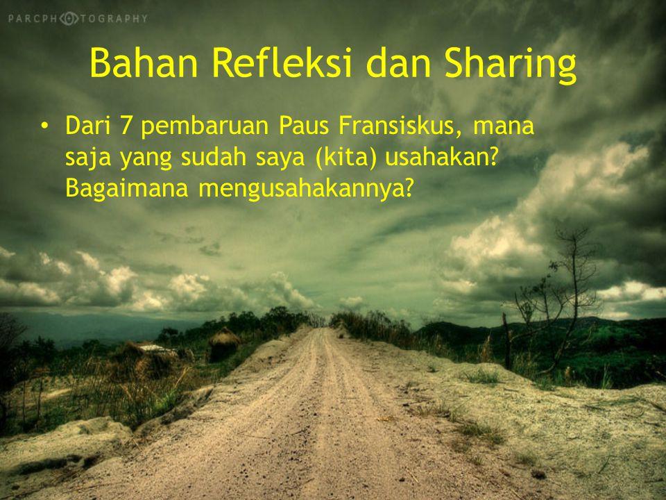 Bahan Refleksi dan Sharing Dari 7 pembaruan Paus Fransiskus, mana saja yang sudah saya (kita) usahakan.