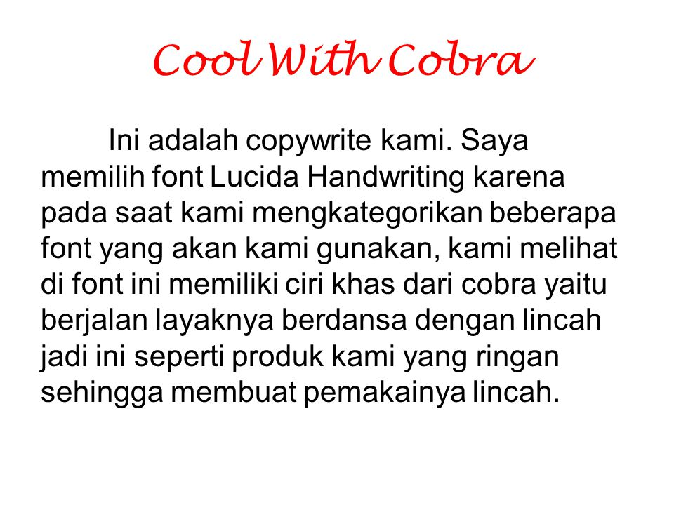 Cool With Cobra Ini adalah copywrite kami. Saya memilih font Lucida Handwriting karena pada saat kami mengkategorikan beberapa font yang akan kami gun