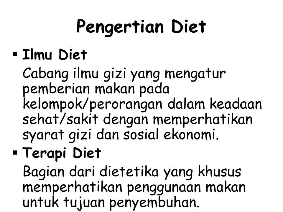 Pengertian Diet  Ilmu Diet Cabang ilmu gizi yang mengatur pemberian makan pada kelompok/perorangan dalam keadaan sehat/sakit dengan memperhatikan sya