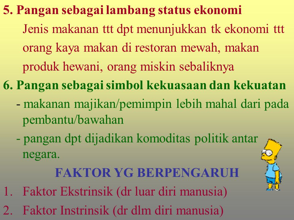 5. Pangan sebagai lambang status ekonomi Jenis makanan ttt dpt menunjukkan tk ekonomi ttt orang kaya makan di restoran mewah, makan produk hewani, ora