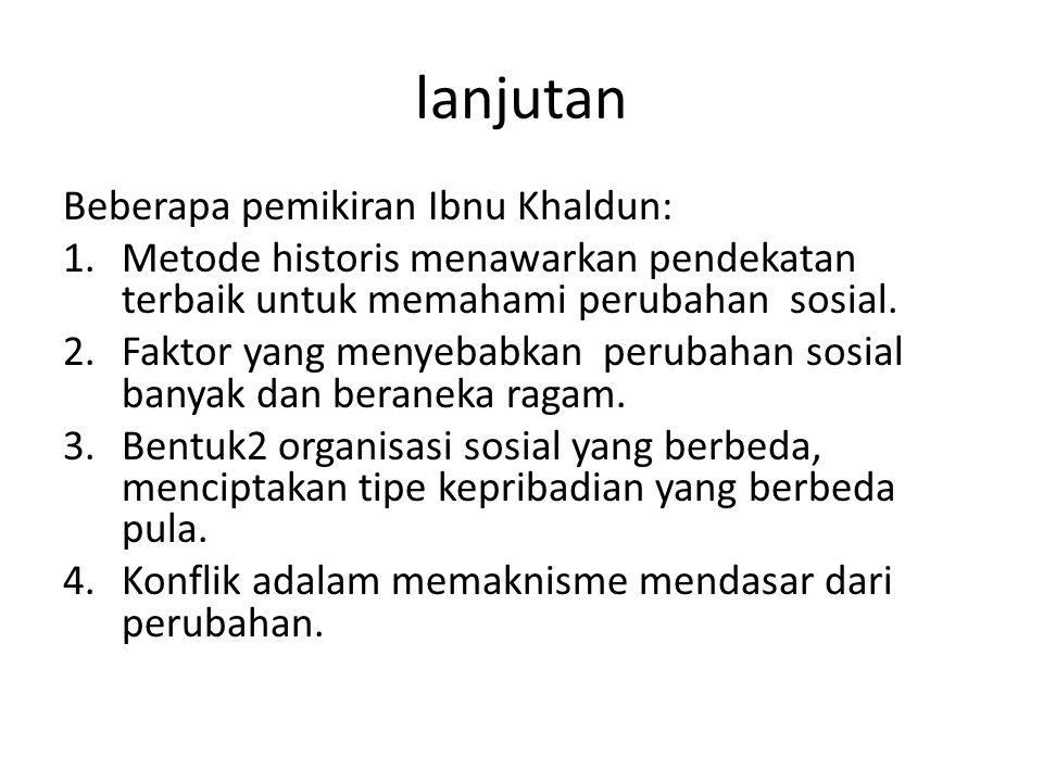 lanjutan Beberapa pemikiran Ibnu Khaldun: 1.Metode historis menawarkan pendekatan terbaik untuk memahami perubahan sosial.